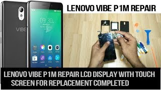 lenovo vibe p1m Repair Lcd Display with Touch Screen for Replacement Completed