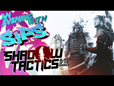 Shadow Tactics - An Evening With Sips