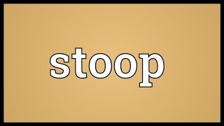 Stoop Meaning