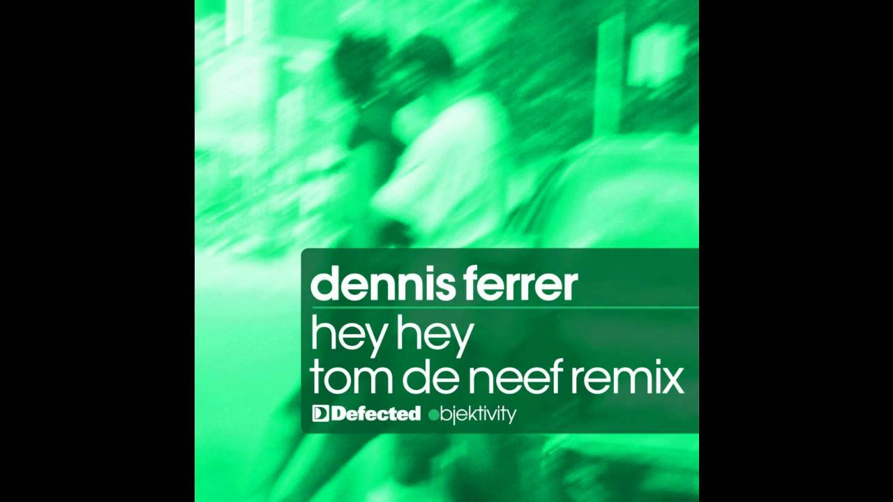 Dennis Ferrer - Hey Hey (Tom de Neef Remix) - YouTube