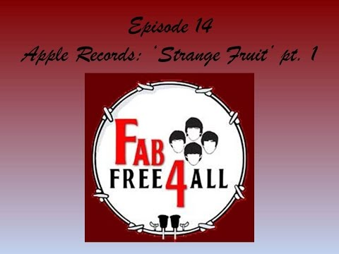 Fab4Free4All Beatles Podcast Episode 14: Apple Records: 'Strange Fruit' pt. 1