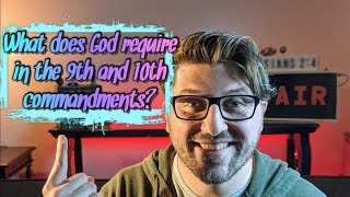 New City Catechism Question 12: What does God require in the 9th and 10th commandments?