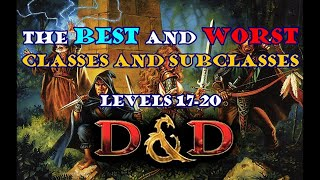 The Best and Worst Classes and Subclasses (levels 17-20)