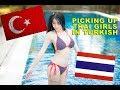 Picking Up Girls In Turkish | Taylandlı kızlar nasıl alınır