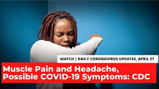 Coronavirus Updates, April 27: Muscle Pain and Headache Possible COVID-19 Symptoms: CDC