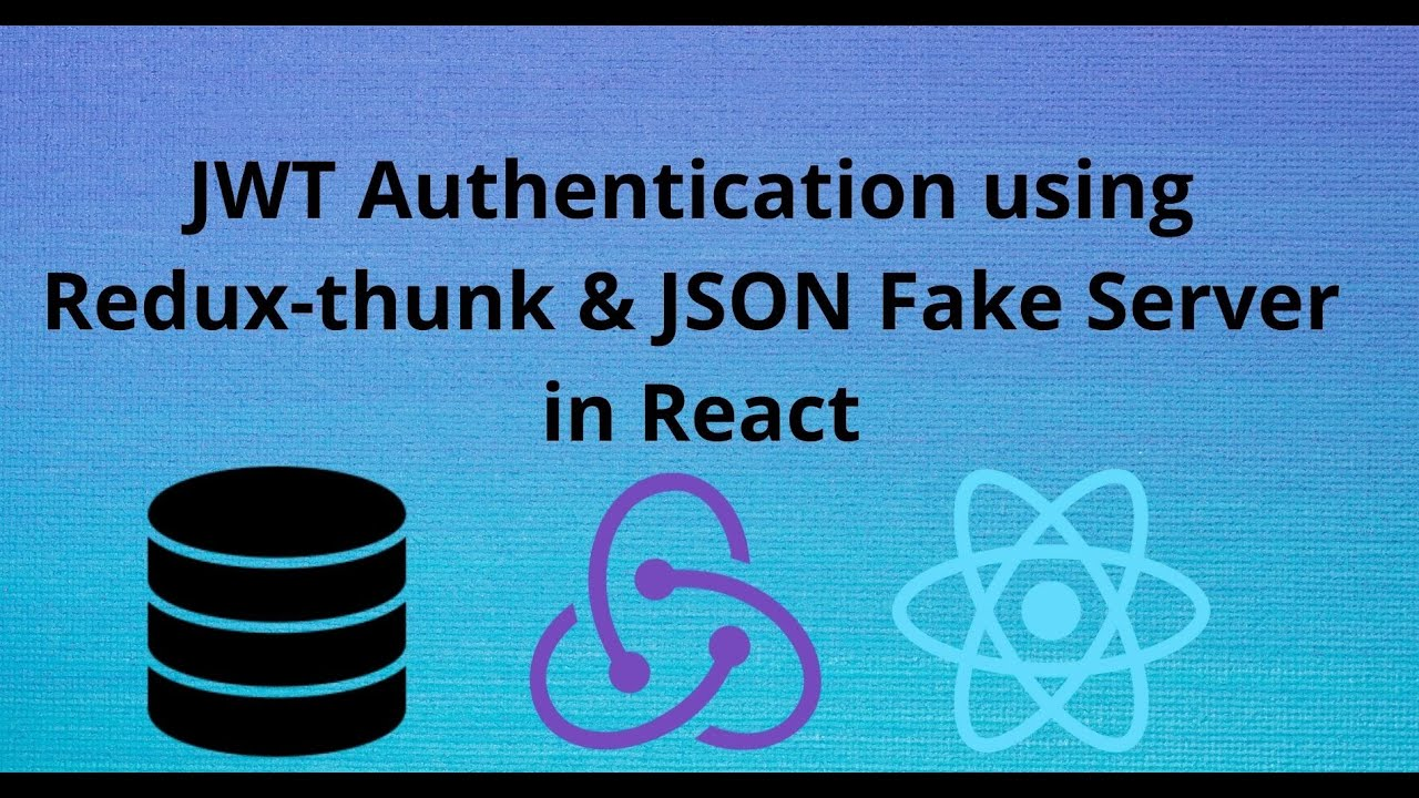 JWT Authentication using JSON Fake Server and Redux-thunk in React