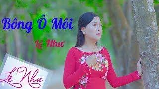 Bông Ô Môi || Lê Như || Official MV