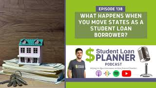 Ep. 138 What Happens When You Move States as a Student Loan Borrower? | Student Loan Planner