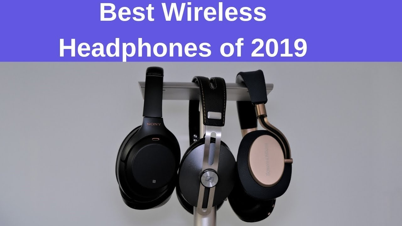 Best Wireless Headphones of 2019 (a 3-in-1 review)