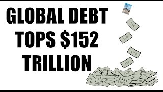 IMF Warns Global Financial Crisis Caused by $152 Trillion Global Debt!