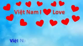 Việt Nam I love - Việt Nam tôi yêu - Lời bài hát - Lyrics - Tự hào Việt Nam