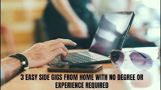 3 Easy Side Gigs from Home With No Degree or Experience Required