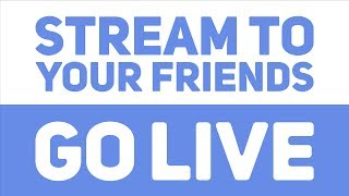 Go Live and stream to your friends directly in Discord