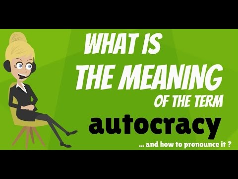 What is AUTOCRACY? AUTOCRACY meaning - AUTOCRACY definition - How to pronounce AUTOCRACY
