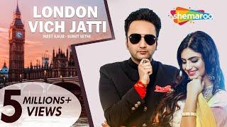 London Vich Jatti  Meet Kaur  Sumit Sethi  Latest Punjabi Songs 2019