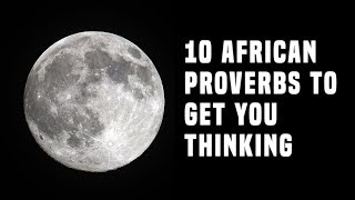 10 African Proverbs To Get You Thinking