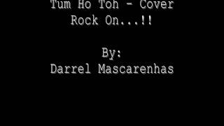 Tum Ho Toh -Rock On - Cover By Darrel Mascarenhas