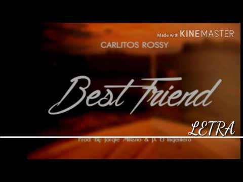 BEST FRIEND LETRA- CARLITOS ROSSY