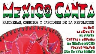 Mexico Canta : Rancheras, Corridos y Canciones de la Revolución