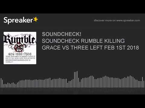 SOUNDCHECK RUMBLE KILLING GRACE VS THREE LEFT FEB 1ST 2018
