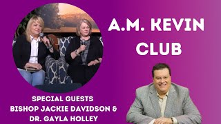 Special Guests Bishop Jackie Davidson & Dr. Gayla Holley - A.M. Kevin Club