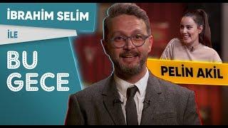 İbrahim Selim ile Bu Gece: Pelin Akil, İlişki Gıybeti, Kısmetsiz Fondip, Sarı Yelekliler, Rap Battle