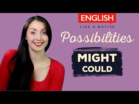 Modals In English: Might & Could / Talking About Possibilities