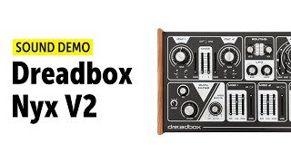 Dreadbox Nyx V2 Sound Demo (no talking)