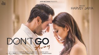Don't Go Away | ( Full HD) | Harvey Jaiya | New Punjabi Songs 2019 | Latest Punjabi Songs 2019