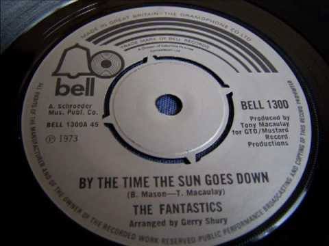 Fantastics 'By The Time The Sun Goes Down'. 1973. Tony Macaulay/Barry Mason.