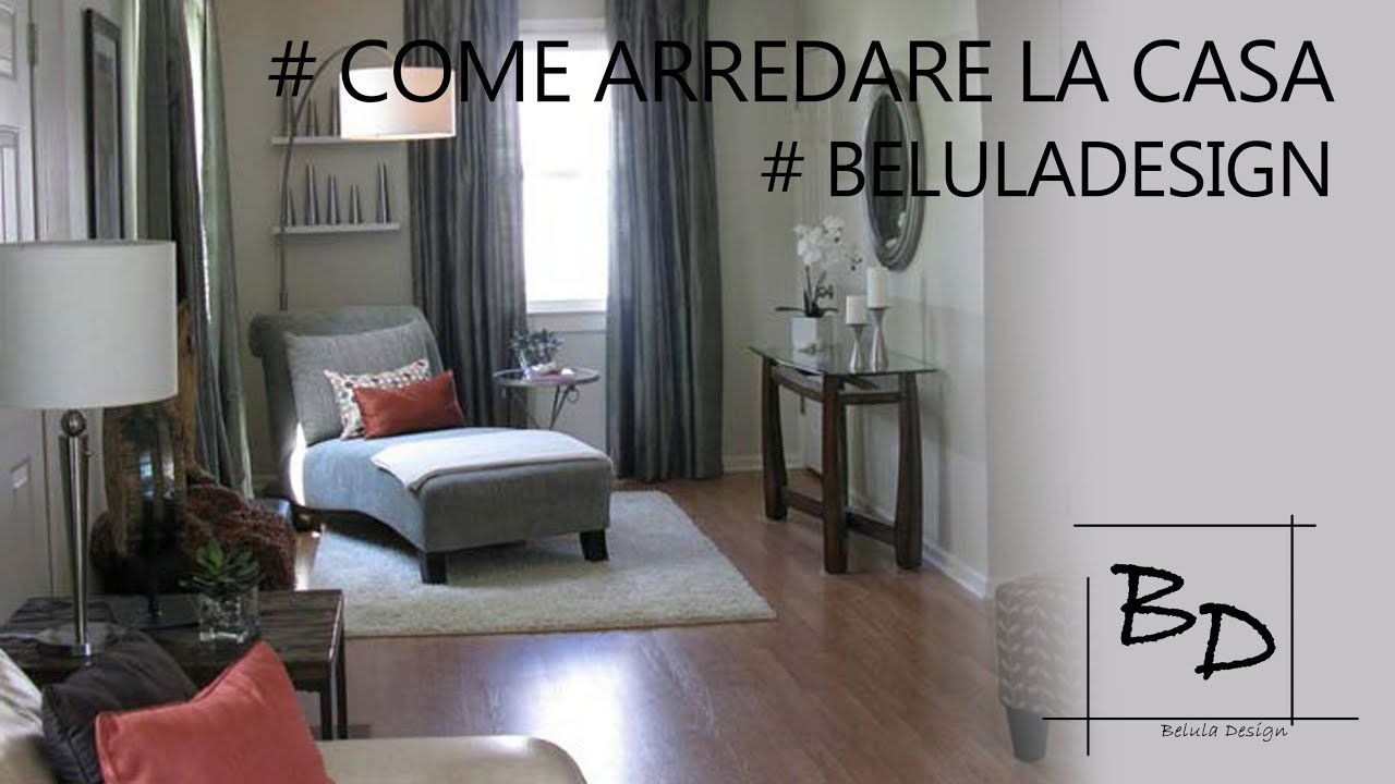 Come arredare la casa belula design youtube for Arredare la casa