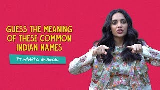 Guess The Meaning Of These Common Indian Names | Ft. Sobhita Dhulipala | Ok Tested