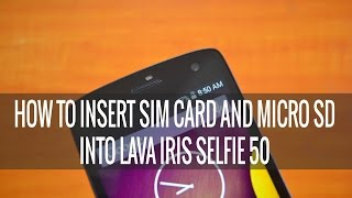 How to Insert SIM and Micro SD card into Lava Iris Selfie 50