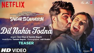 Song Teaser: Dil Nahin Todna | Sardar Ka Grandson | Arjun K, Rakul P | Zara Khan, Tanishk Bagchi