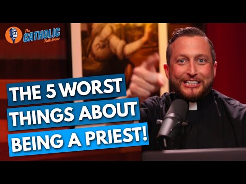 The 5 Worst Things About Being A Catholic Priest | The Catholic Talk Show