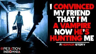 I Convinced My Friend That I'm A Vampire Now He's Hunting Me   Paranormal Horror Story   Nosleep