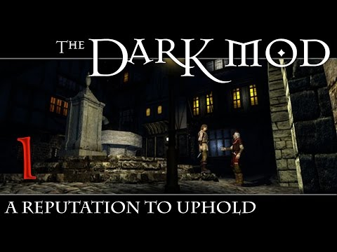 Let's Play The Dark Mod: A Reputation To Uphold (Version 2) - 1 - Now We'll Meet The Real You