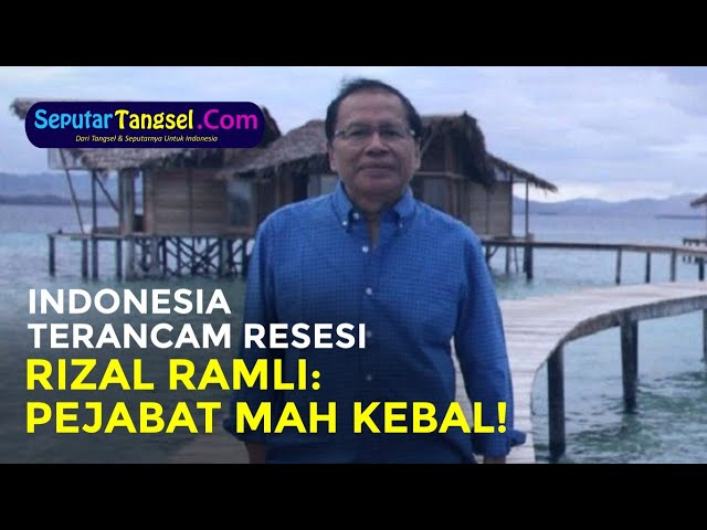 Indonesia Menuju Jurang Resesi, Rizal Ramli: Pejabat Mah Kebal !!