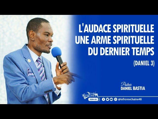 Pasteur Daniel BASTIA | L'audace spirituelle, une arme du dernier temps (Daniel 3...)