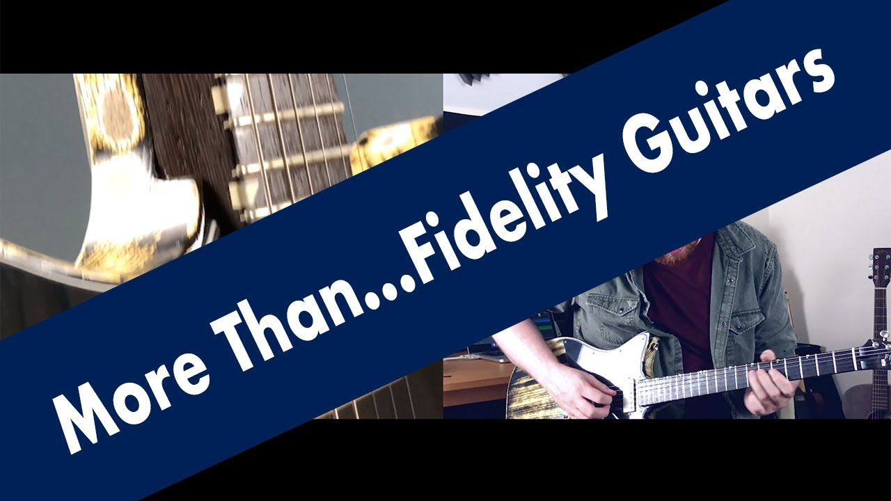 More Than...Fidelity Guitars