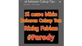 Video Si cewe bikin Balasan Cukup Tau - Rizky Febian | #Parody download MP3, 3GP, MP4, WEBM, AVI, FLV Maret 2018