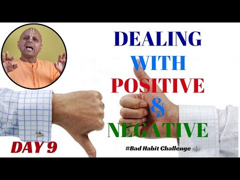 Dealing With POSITIVE & NEGATIVE ! Day 9 Of The 21 Day Habit Challenge By Gaur Gopal Das