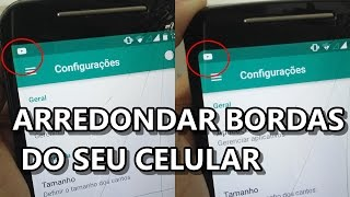 Como arredondar as bordas do seu celular!