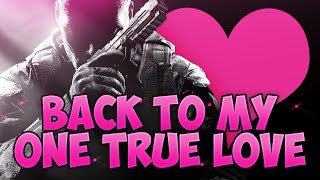 BO2 SnD - Back to my ONE TRUE LOVE