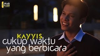 Kayyis - Cukup Waktu Yang Berbicara (Official Music Video)