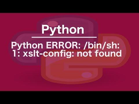python ERROR: /bin/sh: 1: xslt-config: not found