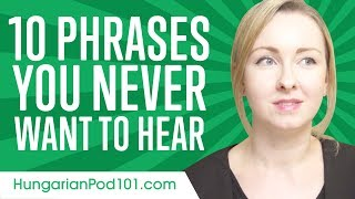 Learn the Top 10 Phrases You Never Want to Hear in Hungarian