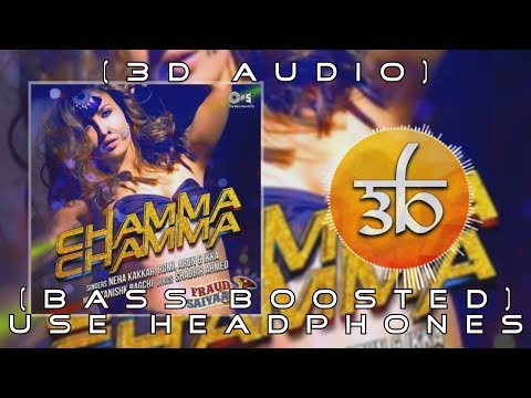 Chamma Chamma | 3D Audio | Bass Boosted | Fraud Saiyaa | Virtual 3d Audio | HQ