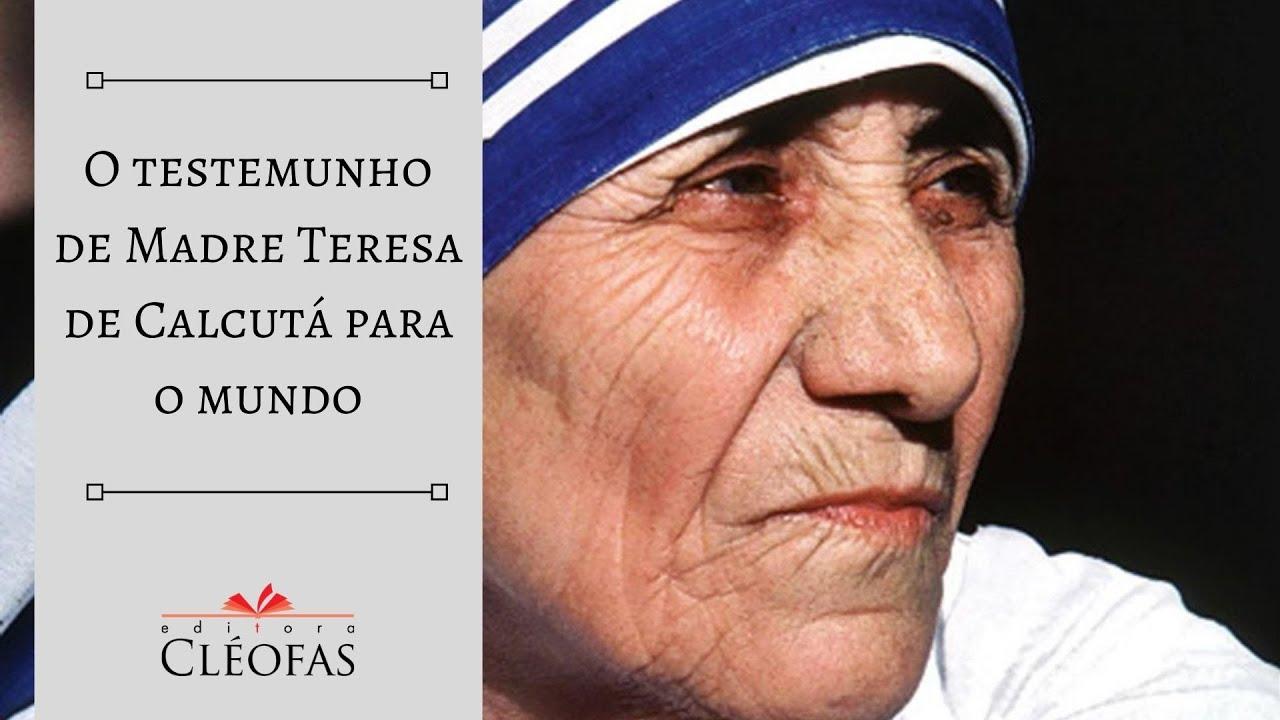 O testemunho de Madre Teresa de Calcutá para o mundo - YouTube