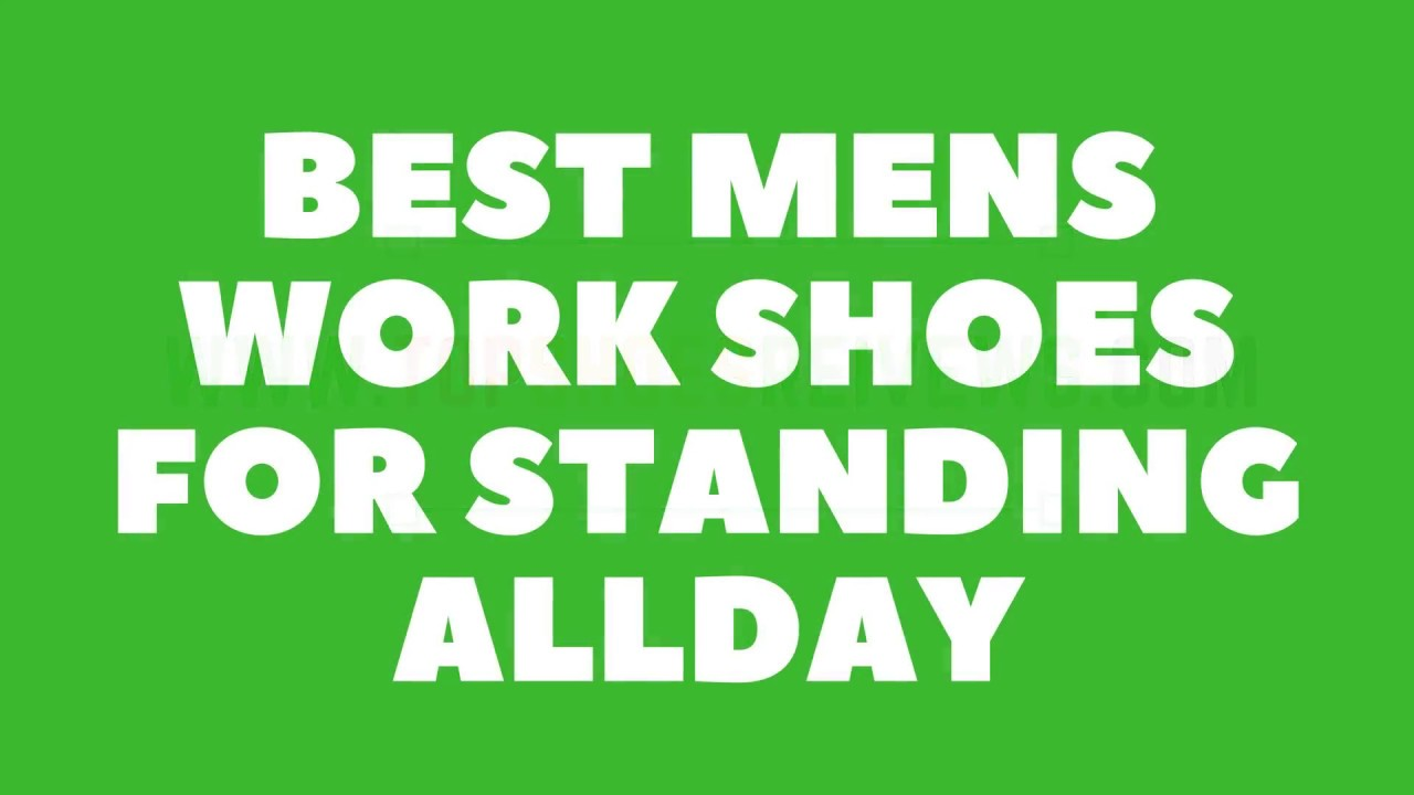 10 Best Men S Work Shoes For Standing All Day 2018 Youtube